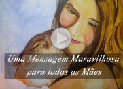 Uma Mensagem Maravilhosa para todas as Mães