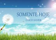 Somente Hoje - Chico Xavier