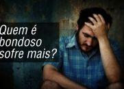 Quem é bondoso sofre mais? Reflexão - Pe. Fábio de Melo