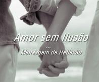 Amor sem Ilusão - Mensagem de Reflexão