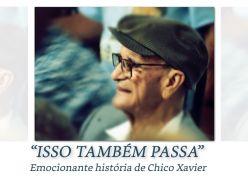 ISSO TAMBÉM PASSA - Chico Xavier