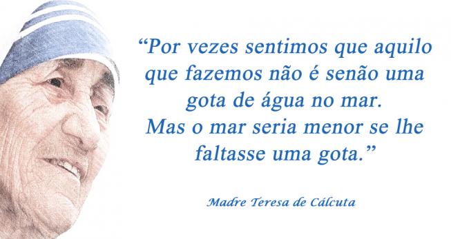Uma Gota No Oceano Madre Teresa: O Mar Seria Menor Se Lhe Faltasse Uma Gota...