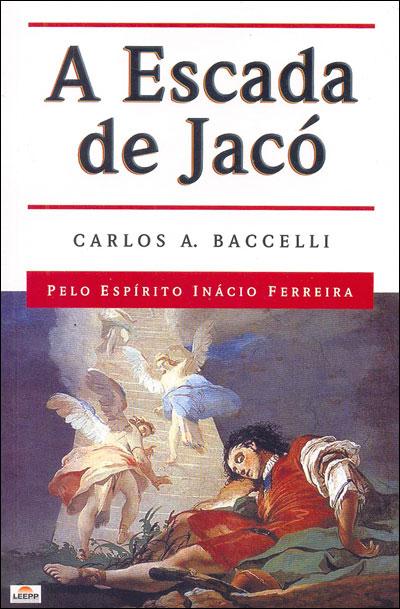 Escada de Jacó, A - Carlos A. Baccelli, livro espírita